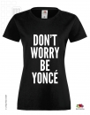 """DON´T WORRY BE YONCÉ"""